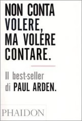 Libro di Paul Arden Non conta volere, ma volere contare.